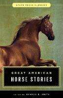 Smith, Sharon B. - Great American Horse Stories: Lyons Press Classics - 9781493029877 - V9781493029877