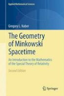 Naber, Gregory L. - The Geometry of Minkowski Spacetime: An Introduction to the Mathematics of the Special Theory of Relativity (Applied Mathematical Sciences) - 9781493902415 - V9781493902415