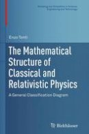 Tonti, Enzo - The Mathematical Structure of Classical and Relativistic Physics. A General Classification Diagram.  - 9781493942329 - V9781493942329