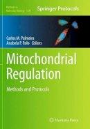 . Ed(s): Palmeira, Carlos M.; Rolo, Anabela Pinto - Mitochondrial Regulation - 9781493946129 - V9781493946129