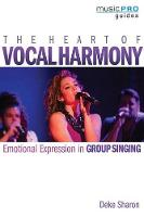 Sharon, Deke - The Heart of Vocal Harmony: Emotional Expression in Group Singing (Music Pro Guides) - 9781495057830 - V9781495057830