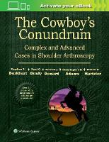 Burkhart MD, Stephen S. - The Cowboy's Conundrum: Complex and Advanced Cases in Shoulder Arthroscopy - 9781496318855 - V9781496318855
