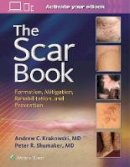 Krakowski, Dr. Andrew C., Shumaker, Dr. Peter R. - The Scar Book: Formation, Mitigation, Rehabilitation and Prevention - 9781496322388 - V9781496322388