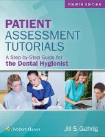 Gehrig RDH  MA, Jill - Patient Assessment Tutorials: A Step-By-Step Guide for the Dental Hygienist - 9781496335005 - V9781496335005