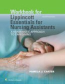 Carter RN  BSN  MEd  CNOR, Pamela J - Workbook for Lippincott Essentials for Nursing Assistants: A Humanistic Approach to Caregiving - 9781496344250 - V9781496344250