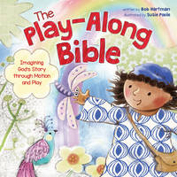 Hartman, Bob - The Play-Along Bible: Imagining God's Story through Motion and Play - 9781496408648 - V9781496408648