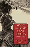 Simpson, Rosemary - What the Dead Leave Behind (Gilded Age Mystery) - 9781496709080 - V9781496709080