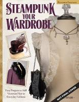 Calista Taylor - Steampunk Your Wardrobe: Sewing and Crafting Projects to Add Flair to Fashion - 9781497200128 - V9781497200128