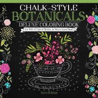 Valerie McKeehan - Chalk-Style Botanicals Deluxe Coloring Book: Color with All Types of Markers, Gel Pens & Colored Pencils - 9781497201514 - V9781497201514