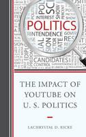 Ricke, LaChrystal D. - The Impact of YouTube on U.S. Politics - 9781498500012 - V9781498500012