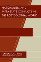 Achankeng, Fonkem - Nationalism and Intra-State Conflicts in the Postcolonial World (Conflict and Security in the Developing World) - 9781498500258 - V9781498500258