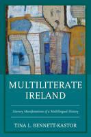 Bennett-Kastor, Tina L. - Multiliterate Ireland: Literary Manifestations of a Multilingual History - 9781498500326 - V9781498500326