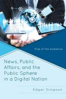 Simpson, Edgar - News, Public Affairs, and the Public Sphere in a Digital Nation: Rise of the Audience - 9781498500388 - V9781498500388