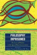 - Philosophy Imprisoned: The Love of Wisdom in the Age of Mass Incarceration - 9781498500715 - V9781498500715