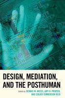 - Design, Mediation, and the Posthuman (Postphenomenology and the Philosophy of Technology) - 9781498501156 - V9781498501156