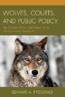 Fitzgerald, Edward A. - Wolves, Courts, and Public Policy: The Children of the Night Return to the Northern Rocky Mountains - 9781498502672 - V9781498502672