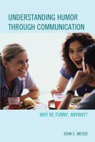 Meyer, John C. - Understanding Humor through Communication: Why Be Funny, Anyway? - 9781498503167 - V9781498503167