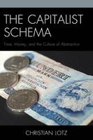 Lotz, Christian - The Capitalist Schema: Time, Money, and the Culture of Abstraction - 9781498504621 - V9781498504621