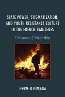 Tchumkam, Hervé - State Power, Stigmatization, and Youth Resistance Culture in the French Banlieues: Uncanny Citizenship (After the Empire: The Francophone World and Postcolonial France) - 9781498504751 - V9781498504751