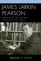 Taylor, Gregory S. - James Larkin Pearson: A Biography of North Carolina's Longest Serving Poet Laureate - 9781498505192 - V9781498505192