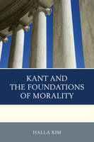 Kim, Halla - Kant and the Foundations of Morality - 9781498506298 - V9781498506298