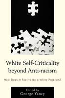 - White Self-Criticality beyond Anti-racism: How Does It Feel to Be a White Problem? (Philosophy of Race) - 9781498506731 - V9781498506731