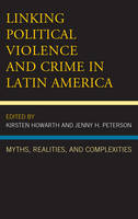 - Linking Political Violence and Crime in Latin America: Myths, Realities, and Complexities (Security in the Americas in the Twenty-First Century) - 9781498507196 - V9781498507196