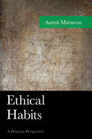 Massecar, Aaron - Ethical Habits: A Peircean Perspective (American Philosophy) - 9781498508544 - V9781498508544