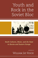 - Youth and Rock in the Soviet Bloc: Youth Cultures, Music, and the State in Russia and Eastern Europe - 9781498508759 - V9781498508759