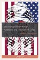 Oh, David C. - Second-Generation Korean Americans and Transnational Media: Diasporic Identifications - 9781498508810 - V9781498508810
