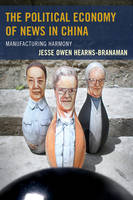 Hearns-Branaman, Jesse Owen - The Political Economy of News in China: Manufacturing Harmony - 9781498508841 - V9781498508841