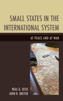 Jesse, Neal G., Dreyer, John R. - Small States in the International System: At Peace and at War - 9781498509695 - V9781498509695