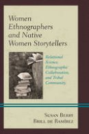 Brill de Ramírez, Susan Berry - Women Ethnographers and Native Women Storytellers: Relational Science, Ethnographic Collaboration, and Tribal Community (Native American Literary Studies) - 9781498510042 - V9781498510042