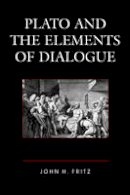 Fritz, John H. - Plato and the Elements of Dialogue - 9781498512046 - V9781498512046