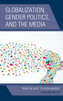 Matos, Carolina - Globalization, Gender Politics, and the Media: From the West to Latin America - 9781498512442 - V9781498512442