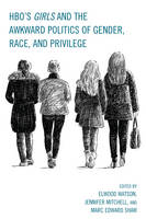 - HBO's Girls and the Awkward Politics of Gender, Race, and Privilege - 9781498512619 - V9781498512619