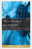 Domanski, Robert J. - Who Governs the Internet?: A Political Architecture - 9781498512701 - V9781498512701