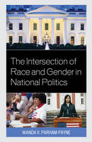 Parham-Payne, Wanda - The Intersection of Race and Gender in National Politics - 9781498513043 - V9781498513043