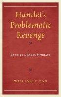 Zak, William F. - Hamlet's Problematic Revenge: Forging a Royal Mandate - 9781498513104 - V9781498513104
