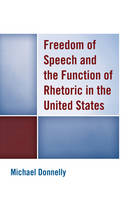 Donnelly, Michael - Freedom of Speech and the Function of Rhetoric in the United States - 9781498513555 - V9781498513555