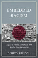 Arudou, Debito - Embedded Racism: Japan's Visible Minorities and Racial Discrimination - 9781498513920 - V9781498513920