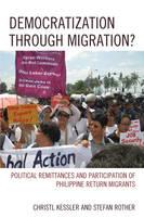 Kessler, Christl, Rother, Stefan - Democratization through Migration?: Political Remittances and Participation of Philippine Return Migrants - 9781498514217 - V9781498514217