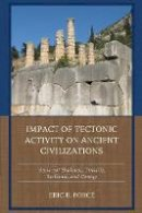 Force, Eric R. - Impact of Tectonic Activity on Ancient Civilizations: Recurrent Shakeups, Tenacity, Resilience, and Change - 9781498514293 - V9781498514293