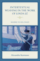 Kurmann, Alexandra - Intertextual Weaving in the Work of Linda Lê: Imagining the Ideal Reader (After the Empire: The Francophone World and Postcolonial France) - 9781498514866 - V9781498514866