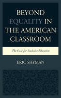 Shyman, Eric - Beyond Equality in the American Classroom: The Case for Inclusive Education - 9781498515634 - V9781498515634