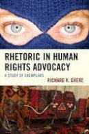 Ghere, Richard K. - Rhetoric in Human Rights Advocacy: A Study of Exemplars - 9781498515696 - V9781498515696