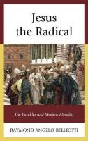 Belliotti, Raymond Angelo - Jesus the Radical: The Parables and Modern Morality - 9781498516242 - V9781498516242