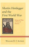 Altman, William H.F. - Martin Heidegger and the First World War: Being and Time as Funeral Oration - 9781498516259 - V9781498516259