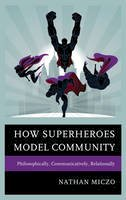 Miczo, Nathan - How Superheroes Model Community: Philosophically, Communicatively, Relationally - 9781498516808 - V9781498516808