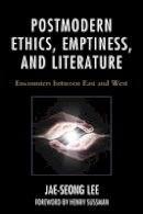 Lee, Jae-seong - Postmodern Ethics, Emptiness, and Literature: Encounters between East and West (Studies in Comparative Philosophy and Religion) - 9781498519205 - V9781498519205